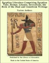 Egyptian Literature Comprising Egyptian Tales Hymns Litanies Invocations The Book Of The Dead And Cuneiform Writings