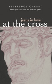Download and Read Online Jesus in Love: At the Cross