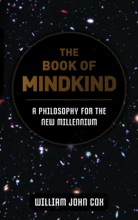 The Book Of Mindkind: A Philosophy For The New Millennium