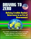 Driving To Zero Defining Credible Nuclear Deterrence In An Era Of Disarmament - New START And 2010 NPR Drell And Goodby Forsyth Saltzman And Schaub Rendall Global Zero Terrorism Triad Force