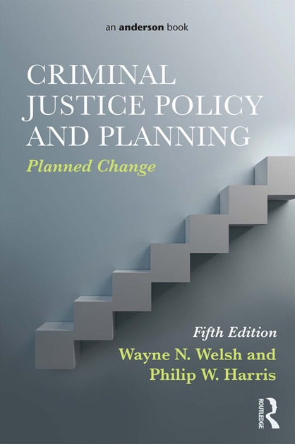 Criminal Justice Policy and Planning by Wayne N  Welsh & Philip W  Harris  on Apple Books