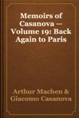 Memoirs of Casanova — Volume 19: Back Again to Paris
