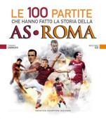 Le 100 partite che hanno fatto la storia della AS Roma