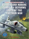 US Navy And Marine Corps A-4 Skyhawk Units Of The Vietnam War 19631973