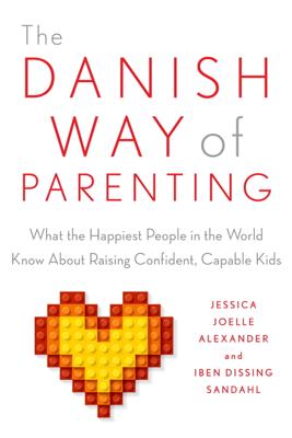 The Danish Way of Parenting - Jessica Joelle Alexander & Iben Sandahl book