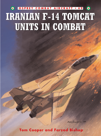 Iranian F-14 Tomcat Units in Combat - Tom Cooper & Farzad Bishop