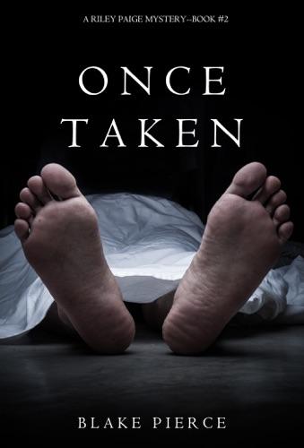 Blake Pierce - Once Taken (a Riley Paige Mystery—Book 2)
