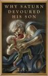 Why Saturn Devoured His Son