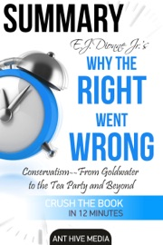 E J Dionne Jr S Why The Right Went Wrong Conservatism From Goldwater To The Tea Party And Beyond