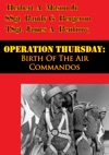 Operation Thursday Birth Of The Air Commandos Illustrated Edition