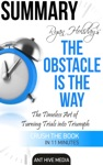 Ryan Holidays The Obstacle Is The Way The Timeless Art Of Turning Trials Into Triumph Summary