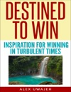 Destined To Win Inspiration For Winning In Turbulent Times