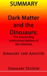 Dark Matter And The Dinosaurs The Astounding Interconnectedness Of The Universe  Summary