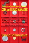 The Successful Treasure Hunters Essential Coin And Relic Manager How To Clean Conserve Display Photograph Repair Restore Replicate And Store Metal Detecting Finds