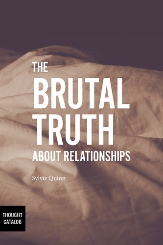 The Brutal Truth About Relationships - Sylvie Quinn - Sylvie Quinn