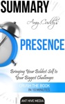 Amy Cuddys Presence Bringing Your Boldest Self To Your Biggest Challenges Summary