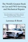 The Worlds Greatest Book On Car And Fwd Servicing And Mechanical Repairs