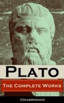 The Complete Works Of Plato Unabridged