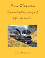 How Trains Revolutionized the World