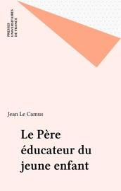 Download and Read Online Le Père éducateur du jeune enfant