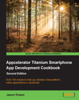 Jason Kneen - Appcelerator Titanium Smartphone App Development Cookbook - Second Edition kunstwerk