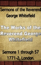 Sermons of the Reverend George Whitefield: Sermons 1 - 57