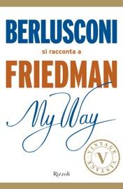 MY WAY. BERLUSCONI SI RACCONTA A FRIEDMAN (VINTAGE)