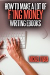 How To Make A Lot Of Fing Money Writing EBooks