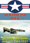 To Hanoi And Back The United States Air Force And North Vietnam 1966-1973 Illustrated Edition