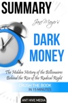 Jane Mayers Dark Money The Hidden History Of The Billionaires Behind The Rise Of The Radical Right Summary