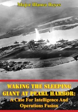 Waking The Sleeping Giant At Pearl Harbor: A Case For Intelligence And Operations Fusion
