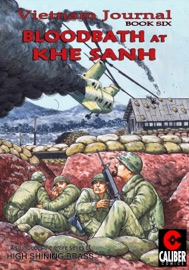 VIETNAM JOURNAL: VOL. 6 - BLOODBATH AT KHE SANH
