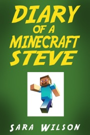 DIARY OF A MINECRAFT STEVE: THE AMAZING MINECRAFT WORLD TOLD BY A HERO MINECRAFT STEVE
