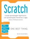 Scratch Criando Aprendizagem Significativa Com Apresentaes Interativas E Jogos - Alunos E Professores Autores