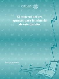 El Mineral Del Oro Apuntes Para La Mineria De Este Distrito
