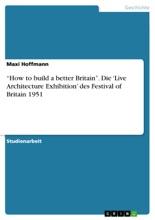 'How To Build A Better Britain'. Die 'Live Architecture Exhibition' Des Festival Of Britain 1951