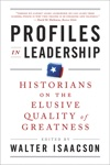 Profiles In Leadership Historians On The Elusive Quality Of Greatness