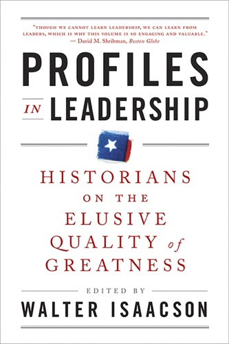 Walter Isaacson - Profiles in Leadership: Historians on the Elusive Quality of Greatness