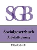 Sozialgesetzbuch (SGB) Drittes Buch (III) - Arbeitsförderung 2016