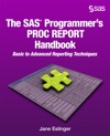 The SAS Programmers PROC REPORT Handbook Basic To Advanced Reporting Techniques