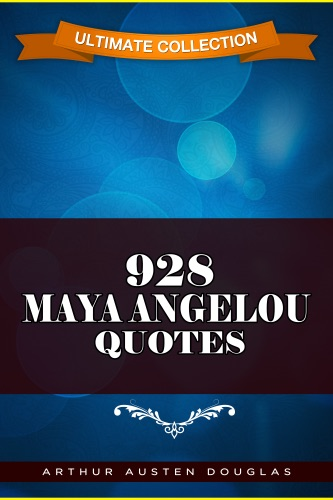 Arthur Austen Douglas - 928 Maya Angelou Quotes