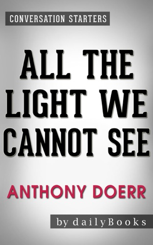 dailyBooks - All the Light We Cannot See: A Novel by Anthony Doerr  Conversation Starters