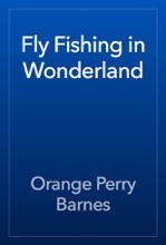 Fly Fishing In Wonderland