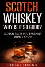 Scotch Whiskey: Why Does It Taste So Good? Scotch Facts You Probably Didn't Know