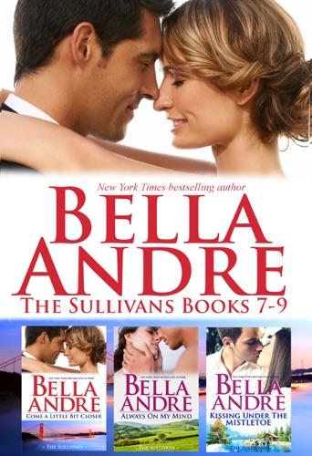 Bella Andre - The Sullivans Boxed Set Books 7-9