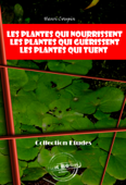 Les Plantes qui nourrissent - Les Plantes qui guérissent - Les Plantes qui tuent