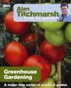 Alan Titchmarsh How To Garden Greenhouse Gardening