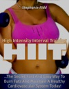 High Intensity Interval Training HIIT The Secret Fast And Easy Way To Burn Fats And Maintain A Healthy Cardiovascular System Today