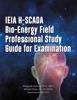 IEIA H-SCADA Bio-Energy Field Professional Study Guide For Examination