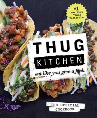 Thug Kitchen: The Official Cookbook - Thug Kitchen book